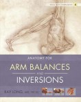 Anatomy of Arm Balances and Inversions by Ray Long