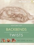 Anatomy of Backbends and Twists by Ray Long