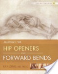 Anatomy of Hip Openers and Forward Bends by Ray Long